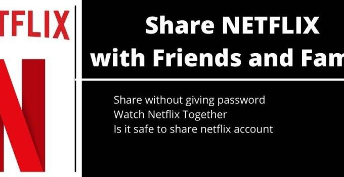 How to Share NETFLIX with Friends and Family