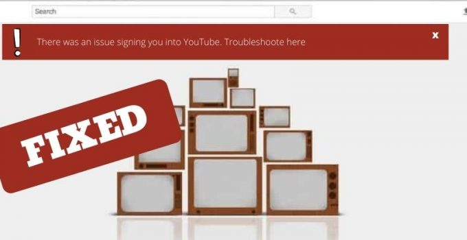 there was an issue signing you into youtube. troubleshoot here